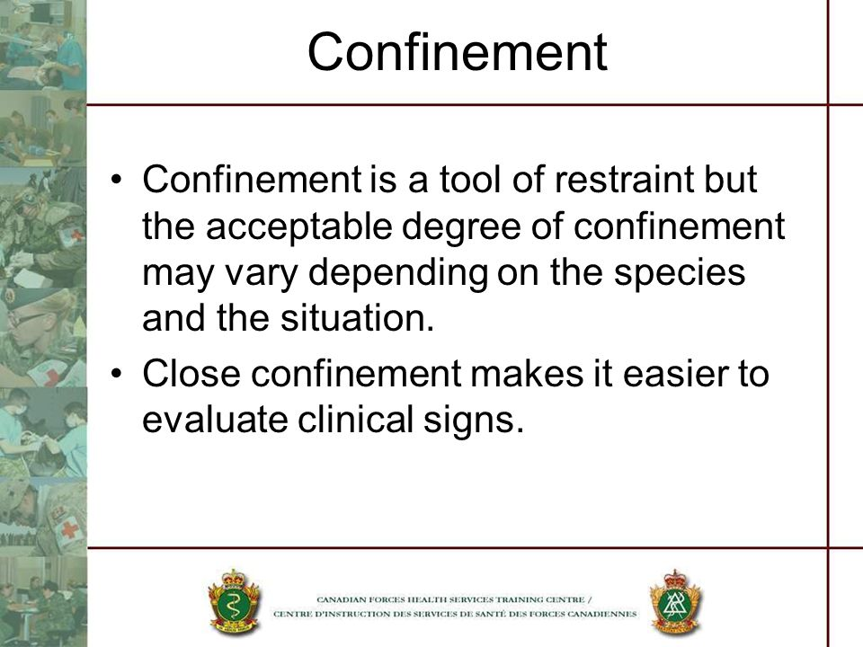 Confinement Confinement is a tool of restraint but the acceptable degree of confinement may vary depending on the species and the situation.