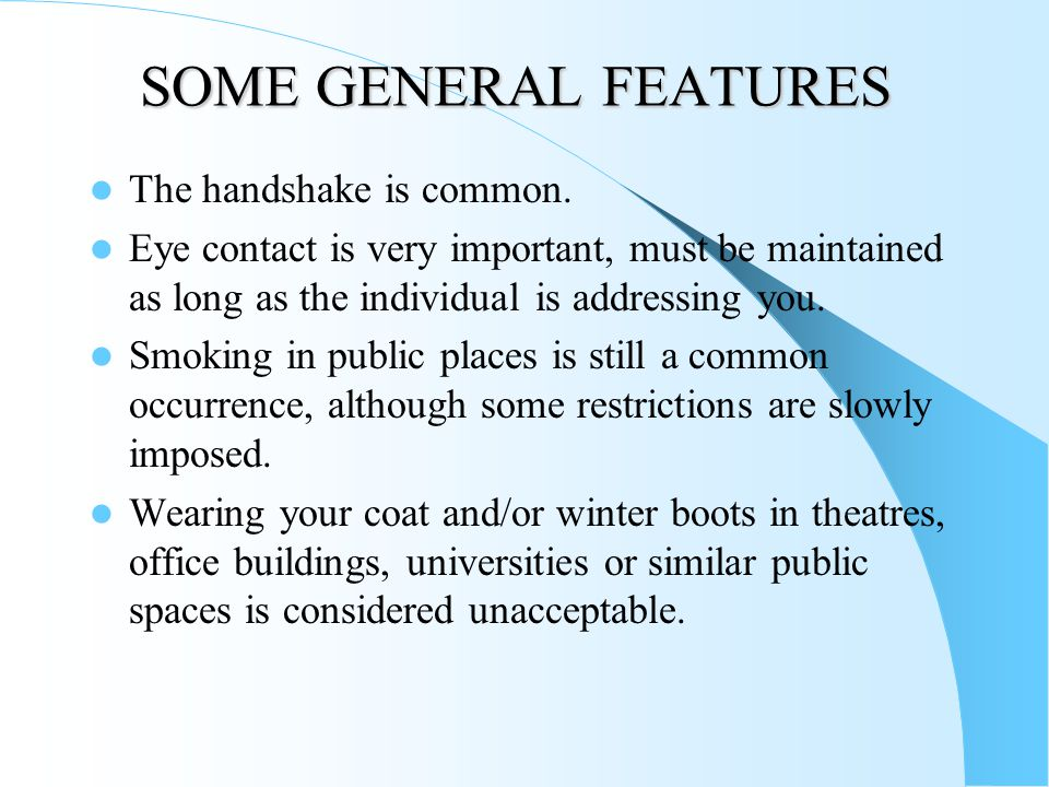 SOME GENERAL FEATURES The handshake is common.