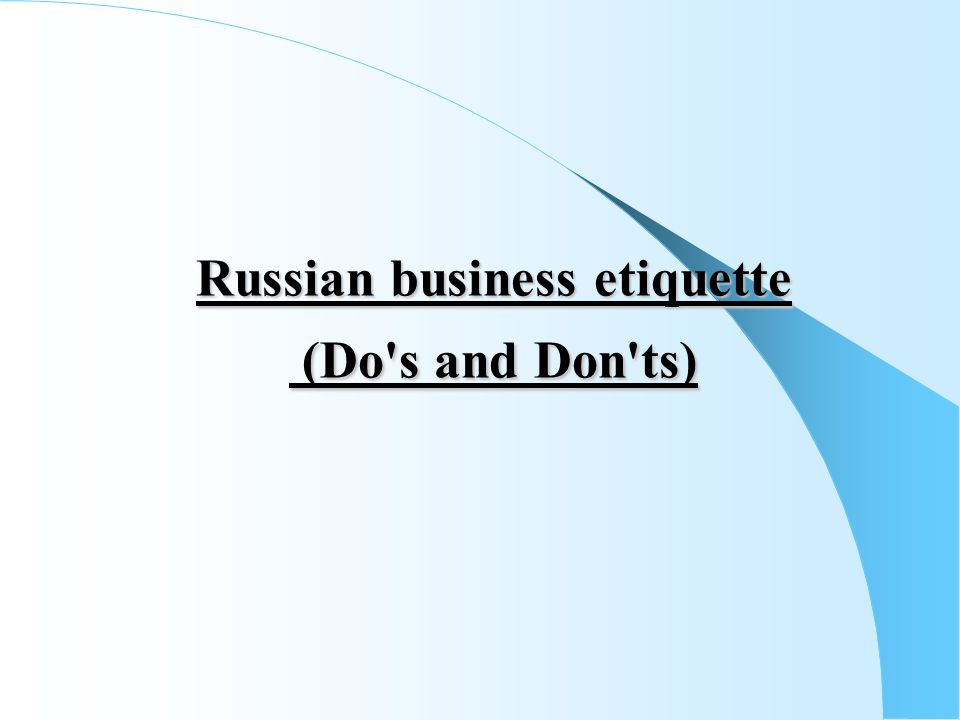 Russian business etiquette (Do s and Don ts)