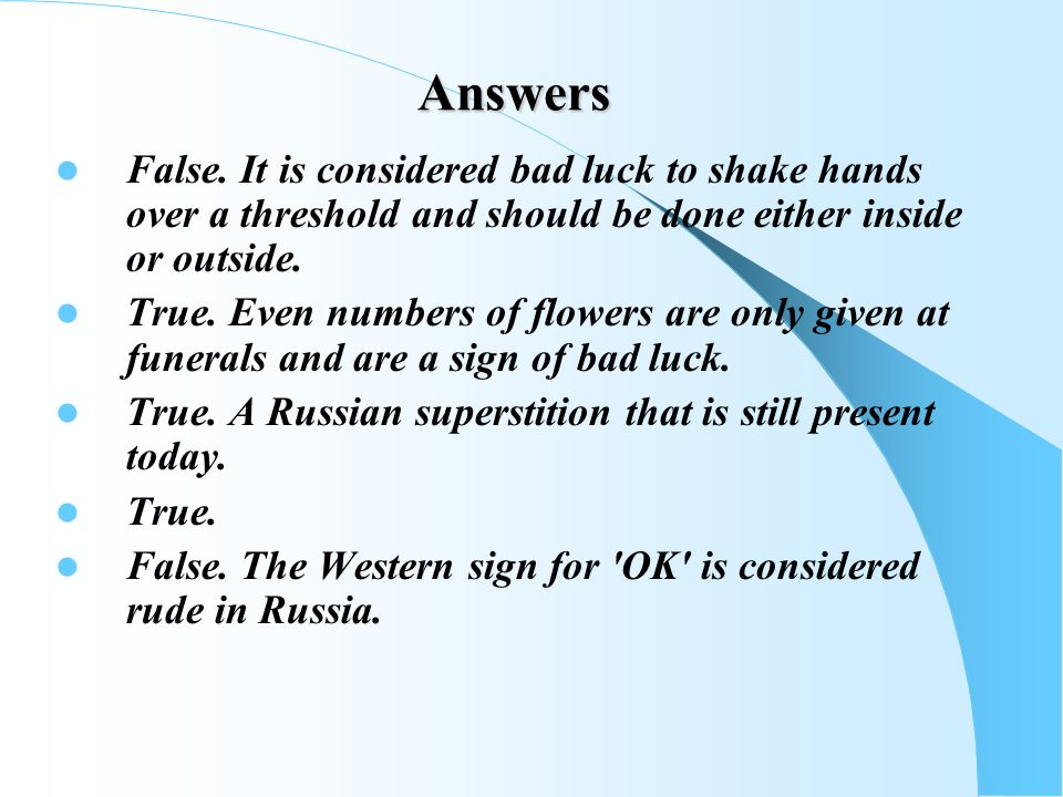 Answers False. It is considered bad luck to shake hands over a threshold and should be done either inside or outside.
