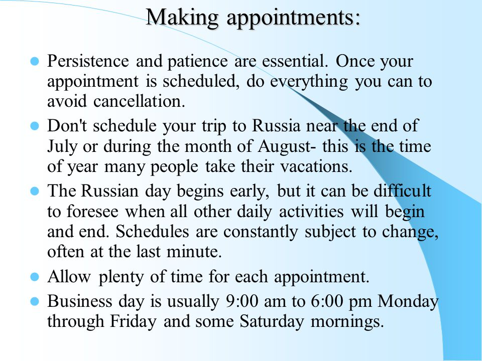 Making appointments: Persistence and patience are essential. Once your appointment is scheduled, do everything you can to avoid cancellation.