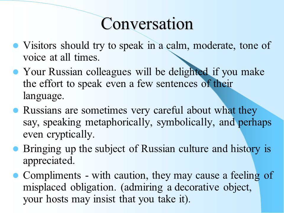 Conversation Visitors should try to speak in a calm, moderate, tone of voice at all times.