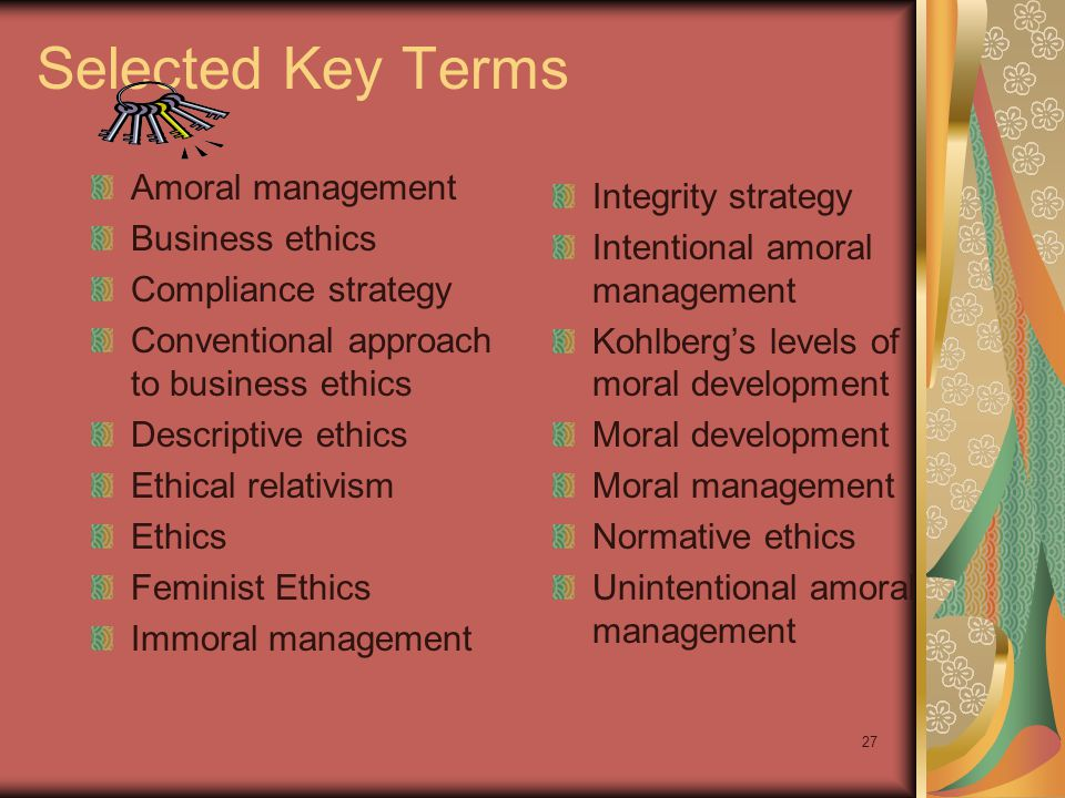 Selected Key Terms Amoral management Integrity strategy