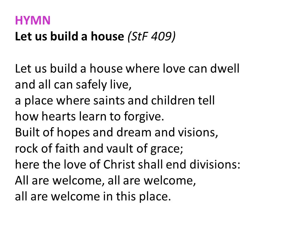 HYMNLet us build a house (StF 409) Let us build a house where love can dwell. and all can safely live,