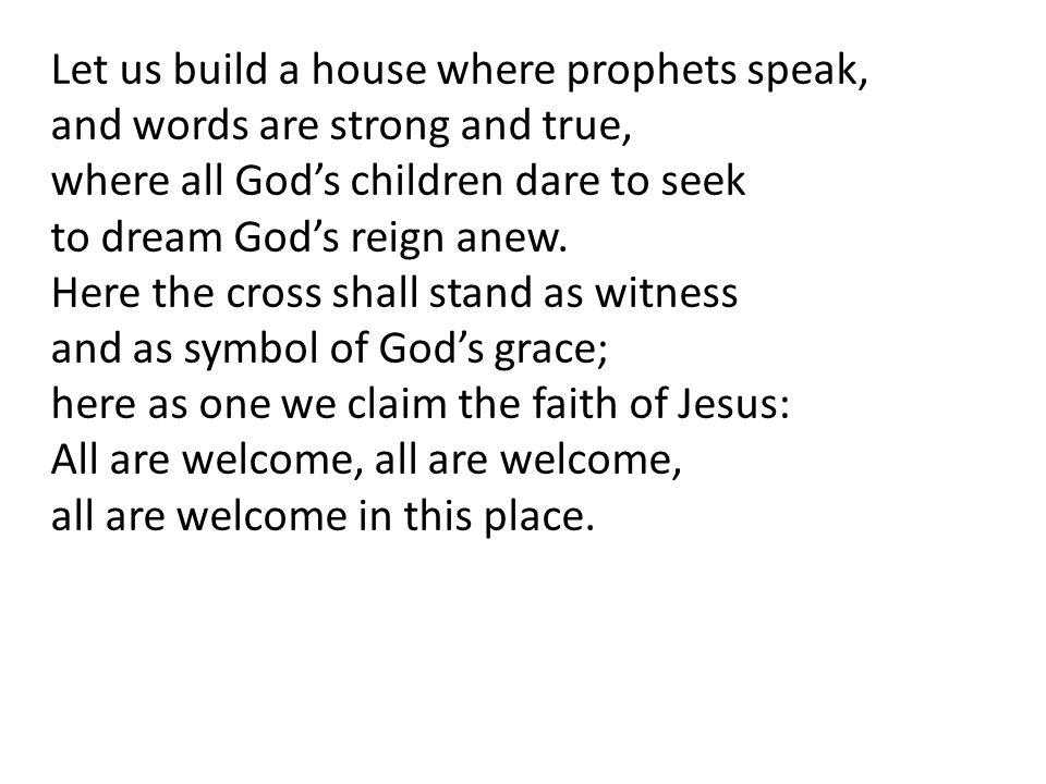 Let us build a house where prophets speak,