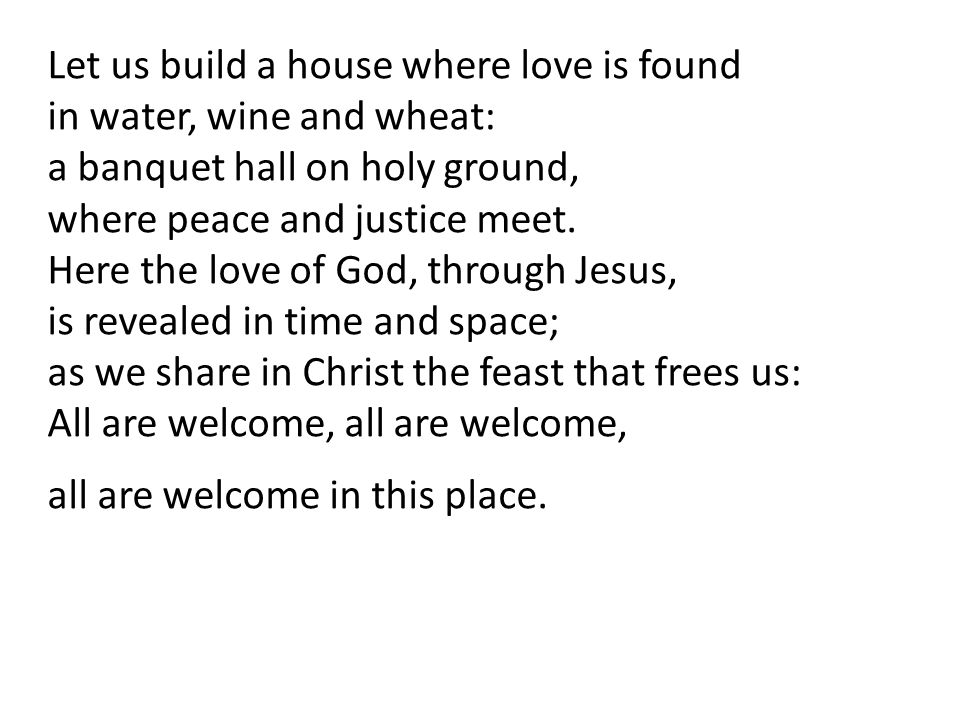 Let us build a house where love is found