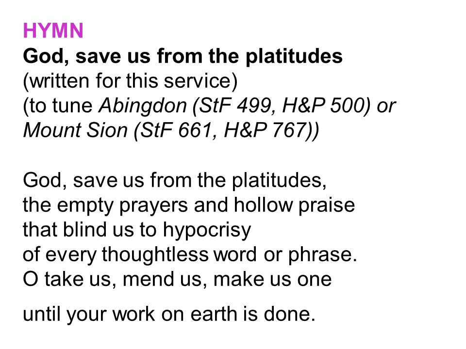 HYMNGod, save us from the platitudes. (written for this service) (to tune Abingdon (StF 499, H&P 500) or Mount Sion (StF 661, H&P 767))