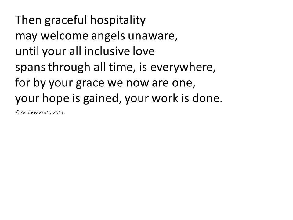 Then graceful hospitality may welcome angels unaware,