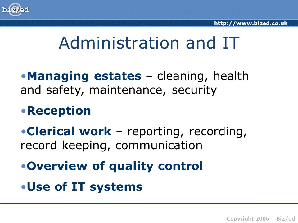 Administration and IT Managing estates – cleaning, health and safety, maintenance, security. Reception.