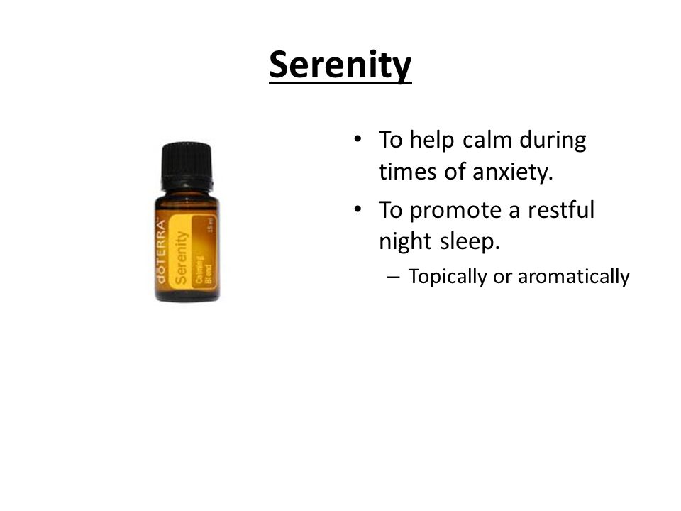 Serenity To help calm during times of anxiety.