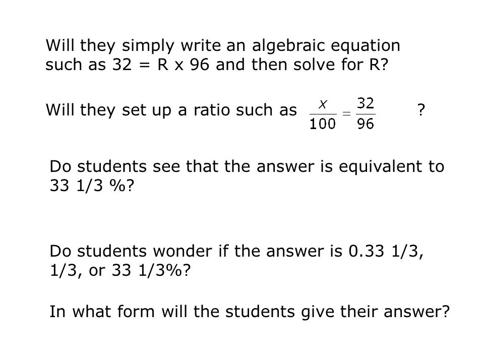 Will they simply write an algebraic equation such as 32 = R x 96 and then solve for R