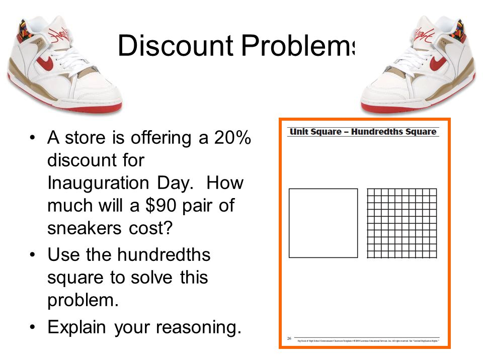 Discount Problems A store is offering a 20% discount for Inauguration Day. How much will a $90 pair of sneakers cost