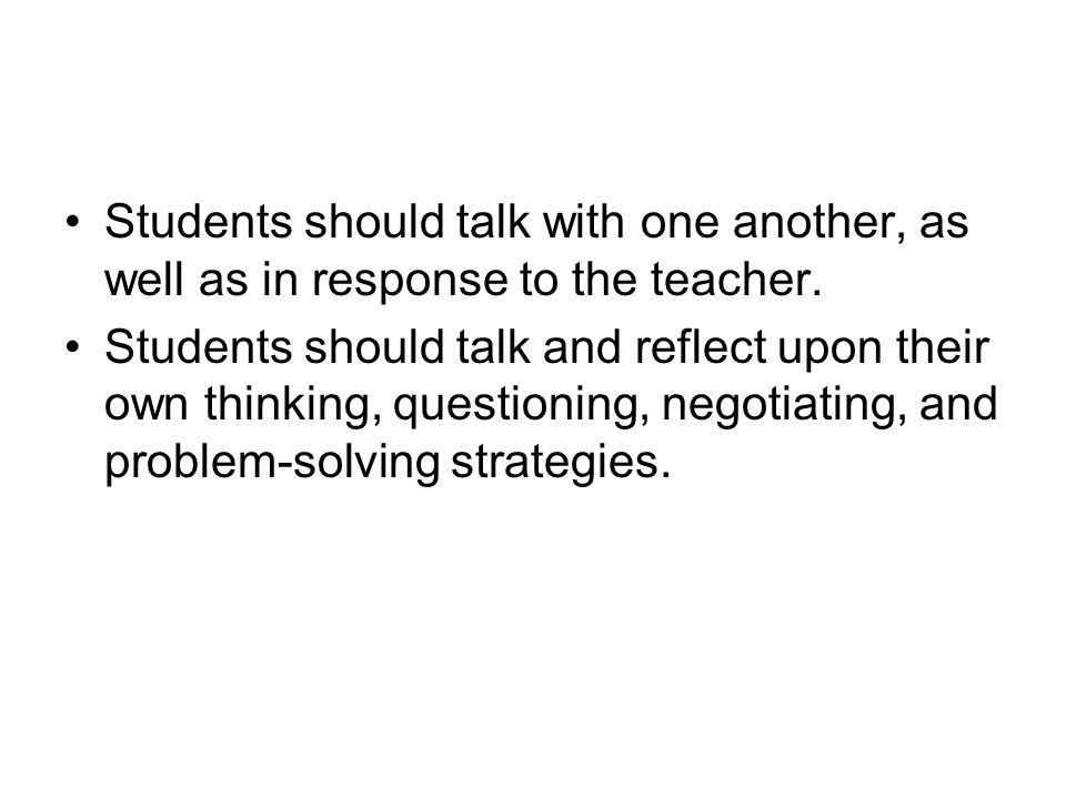 Students should talk with one another, as well as in response to the teacher.