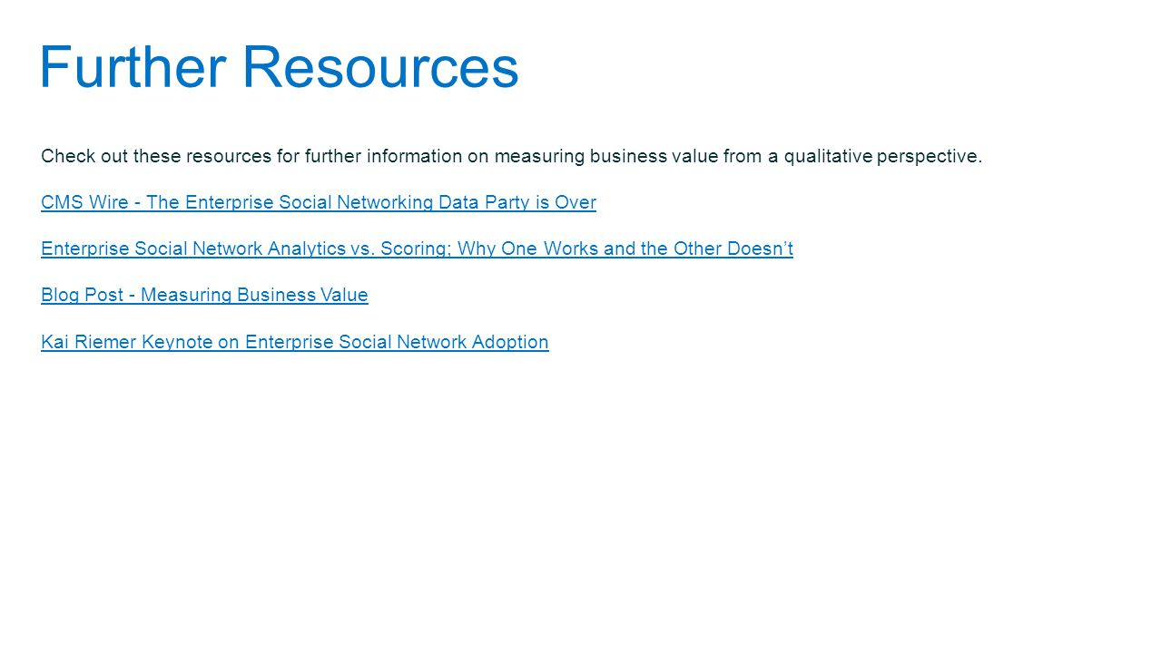 Further Resources Check out these resources for further information on measuring business value from a qualitative perspective.