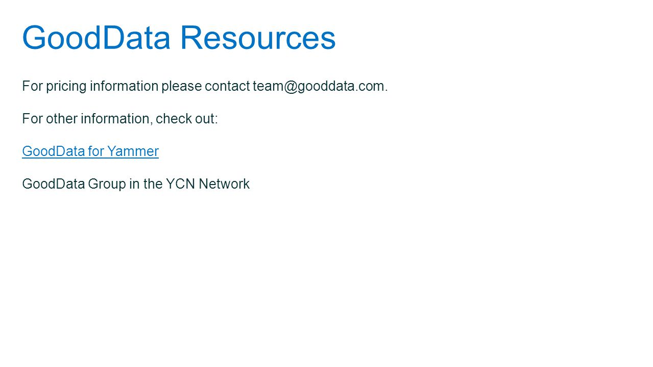 GoodData Resources For pricing information please contact team@gooddata.com. For other information, check out: