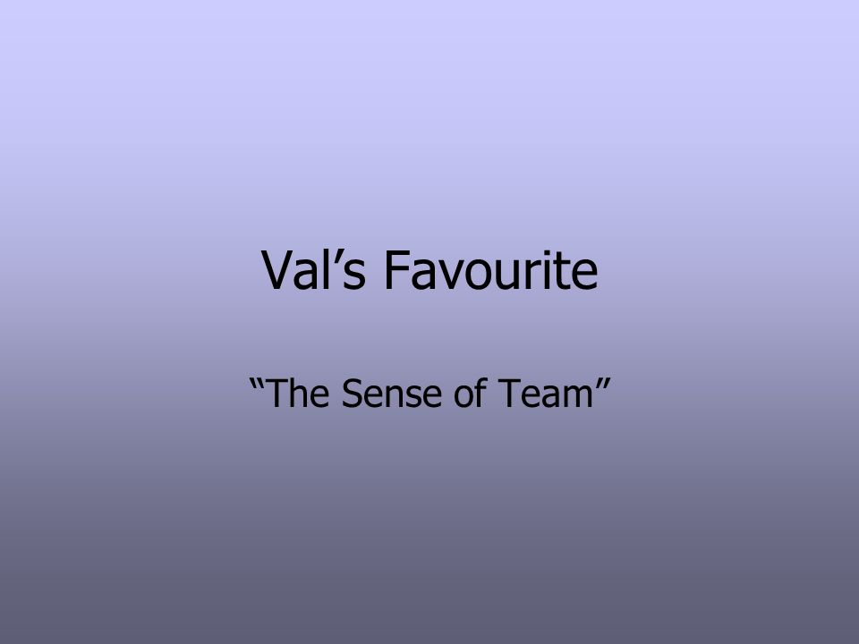 Val's Favourite The Sense of Team