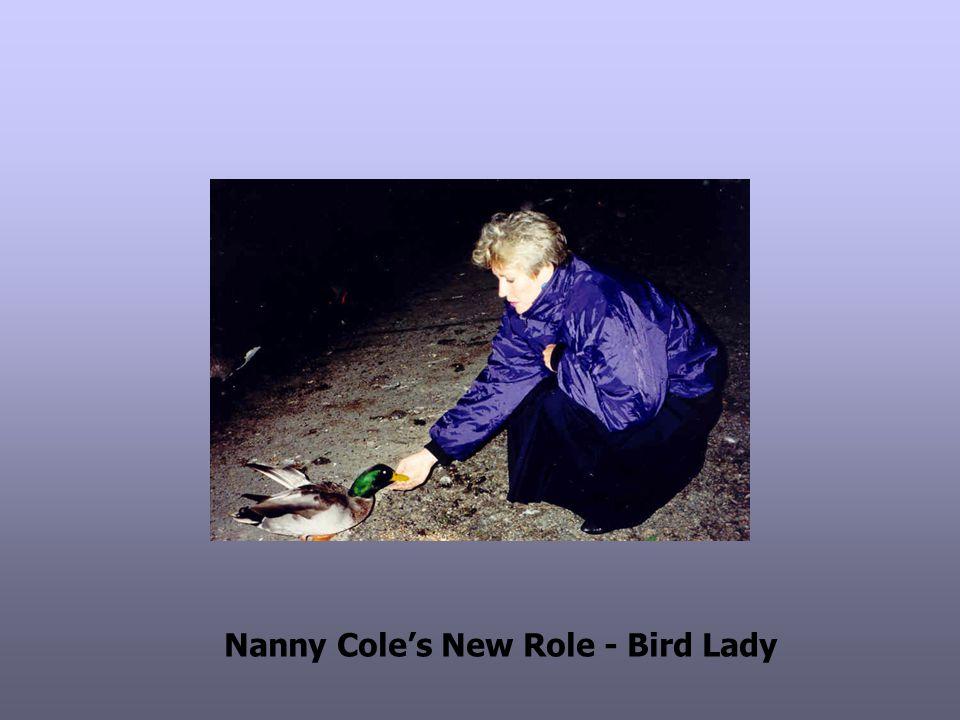 Nanny Cole's New Role - Bird Lady