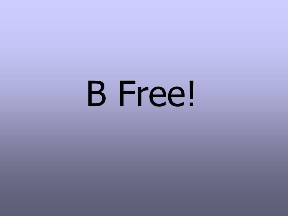 B Free!