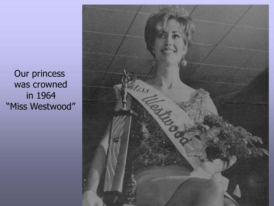 Our princess was crowned in 1964 Miss Westwood