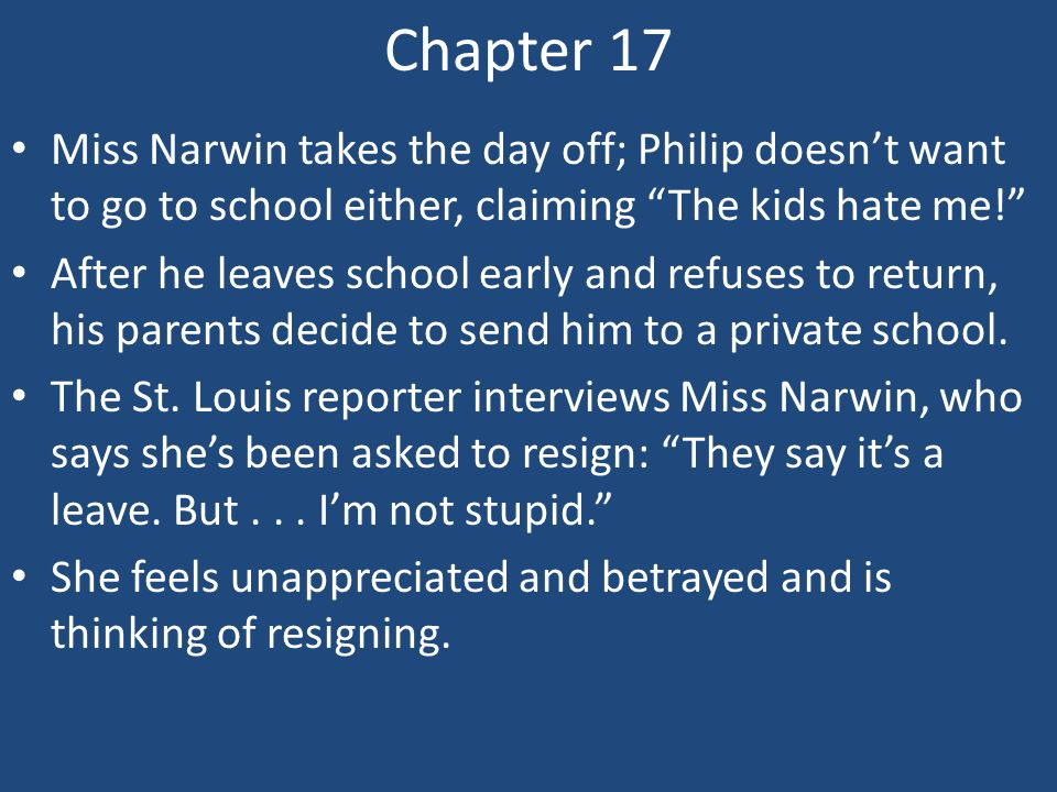 Chapter 17 Miss Narwin takes the day off; Philip doesn't want to go to school either, claiming The kids hate me!
