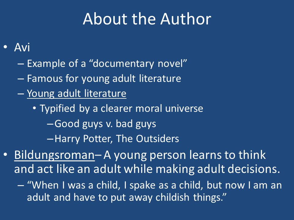 About the Author Avi. Example of a documentary novel Famous for young adult literature. Young adult literature.