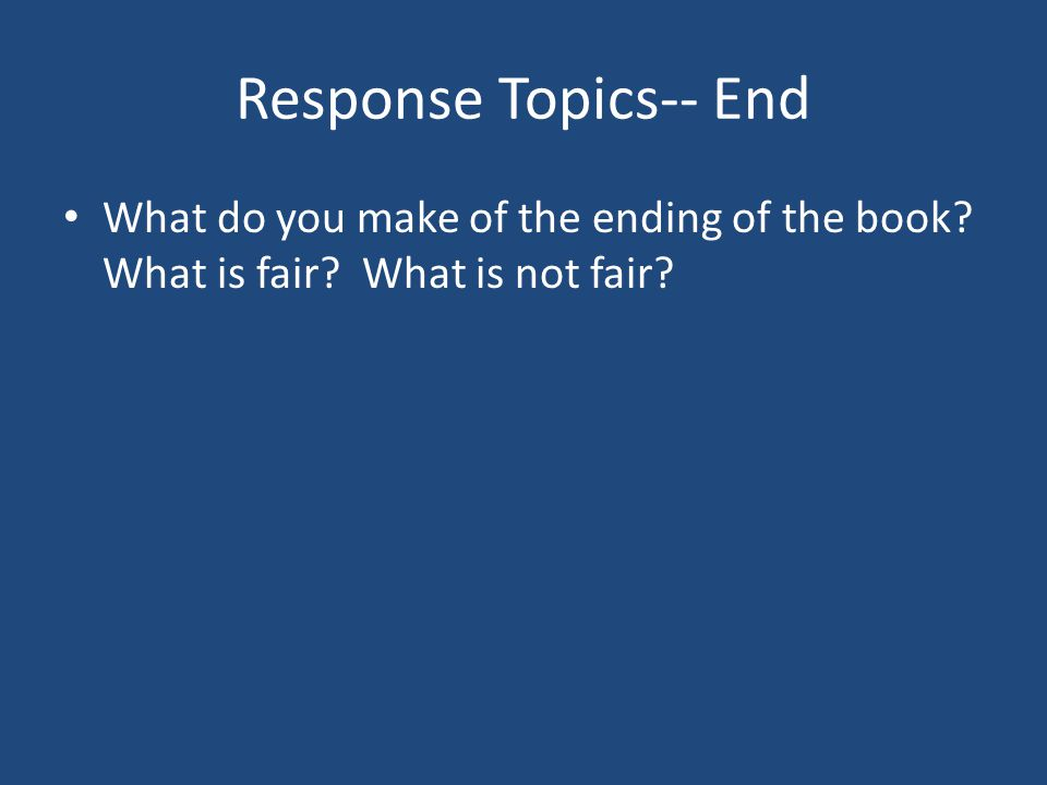 Response Topics-- End What do you make of the ending of the book What is fair What is not fair