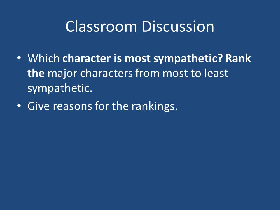 Classroom Discussion Which character is most sympathetic Rank the major characters from most to least sympathetic.
