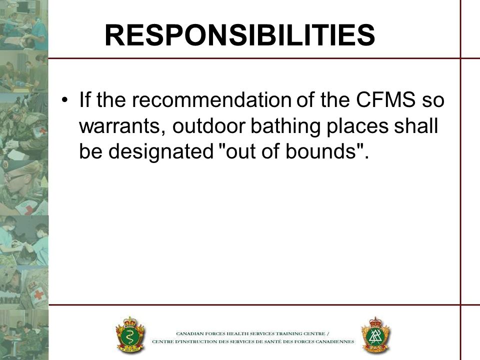 RESPONSIBILITIES If the recommendation of the CFMS so warrants, outdoor bathing places shall be designated out of bounds .
