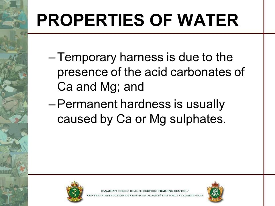 PROPERTIES OF WATER Temporary harness is due to the presence of the acid carbonates of Ca and Mg; and.