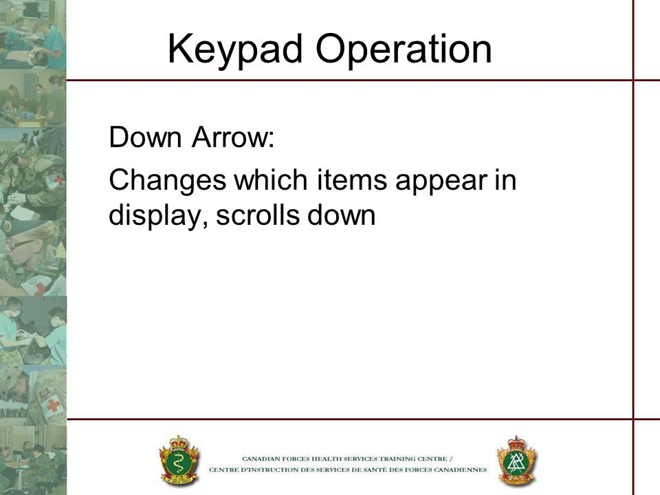 Keypad Operation Down Arrow: Changes which items appear in display, scrolls down