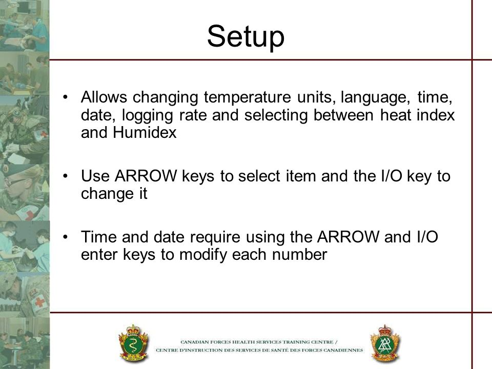 Setup Allows changing temperature units, language, time, date, logging rate and selecting between heat index and Humidex.