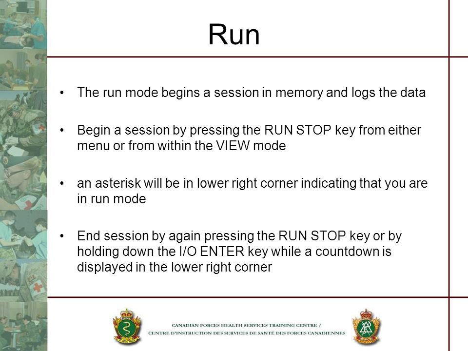 Run The run mode begins a session in memory and logs the data