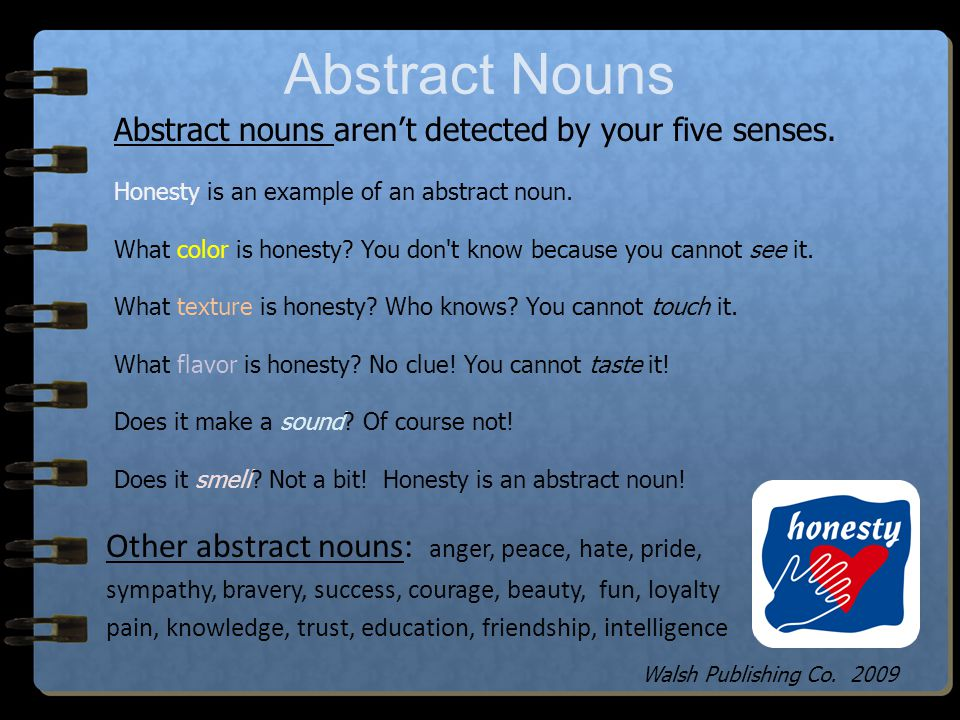 Abstract Nouns Other abstract nouns: anger, peace, hate, pride,