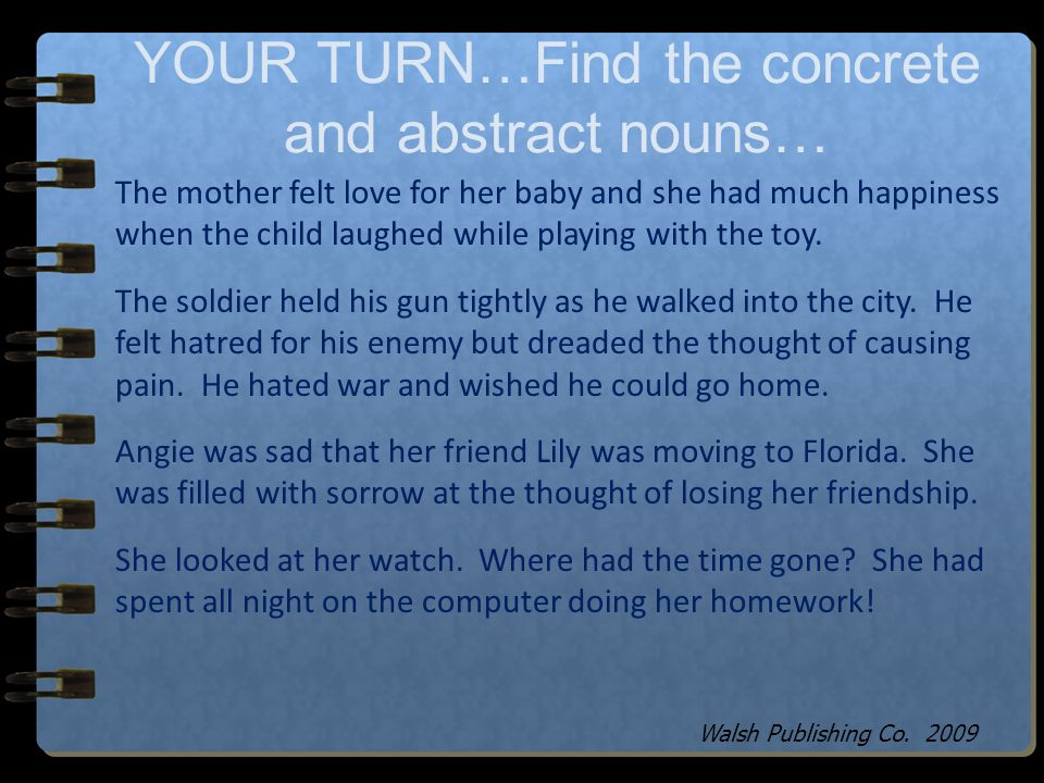 YOUR TURN…Find the concrete and abstract nouns…