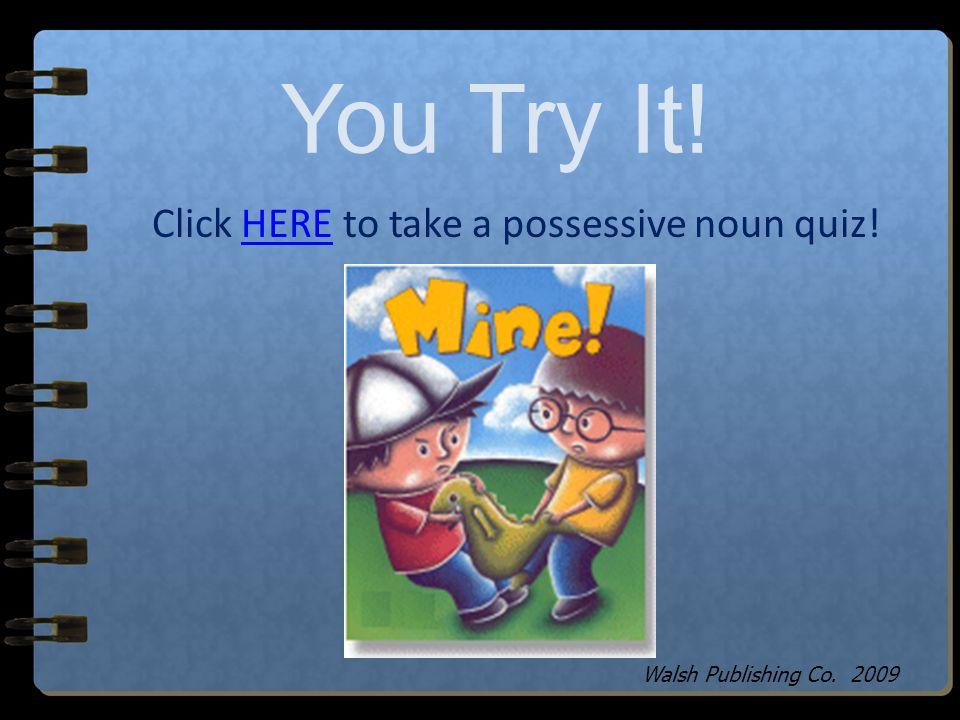 Click HERE to take a possessive noun quiz!