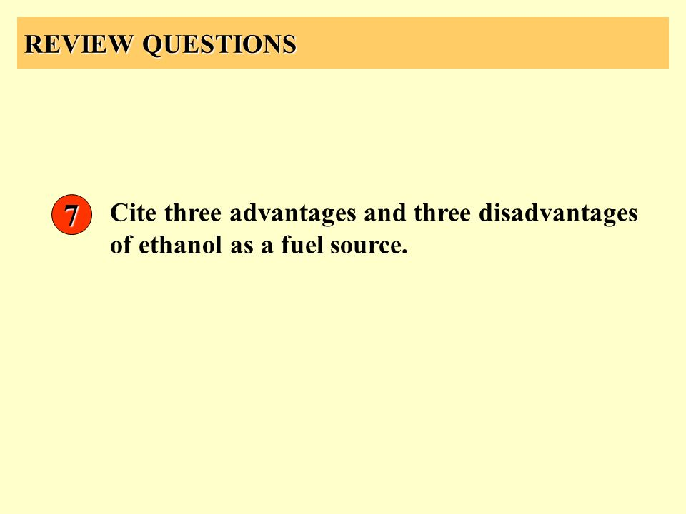 REVIEW QUESTIONS 7 Cite three advantages and three disadvantages of ethanol as a fuel source.