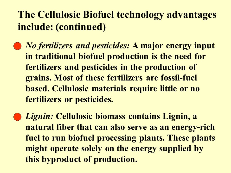 The Cellulosic Biofuel technology advantages include: (continued)
