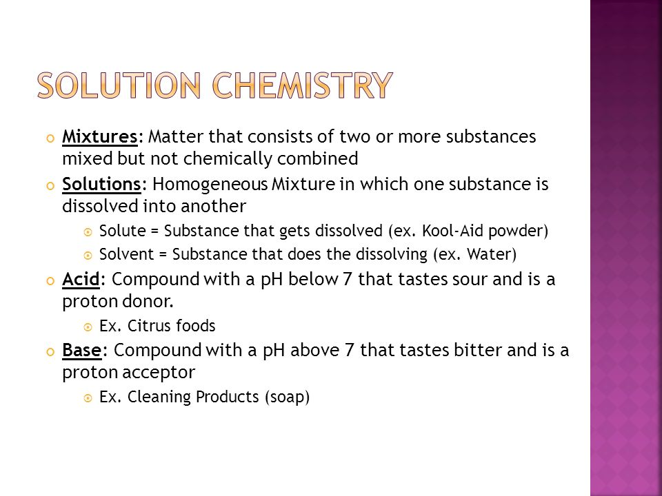 Solution Chemistry Mixtures: Matter that consists of two or more substances mixed but not chemically combined.