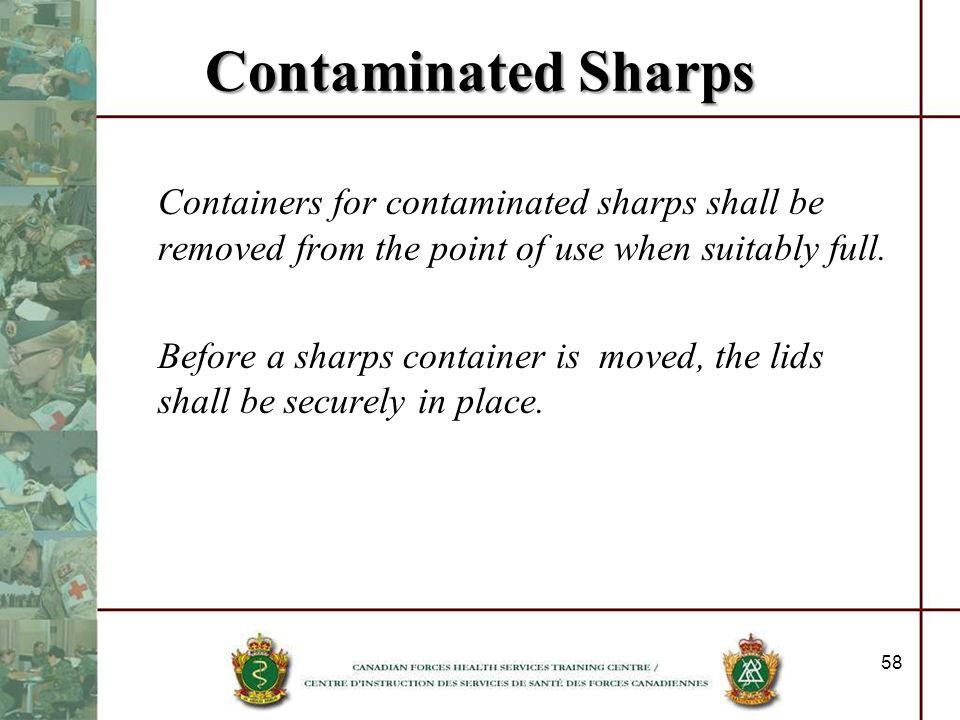 Contaminated SharpsContainers for contaminated sharps shall be removed from the point of use when suitably full.