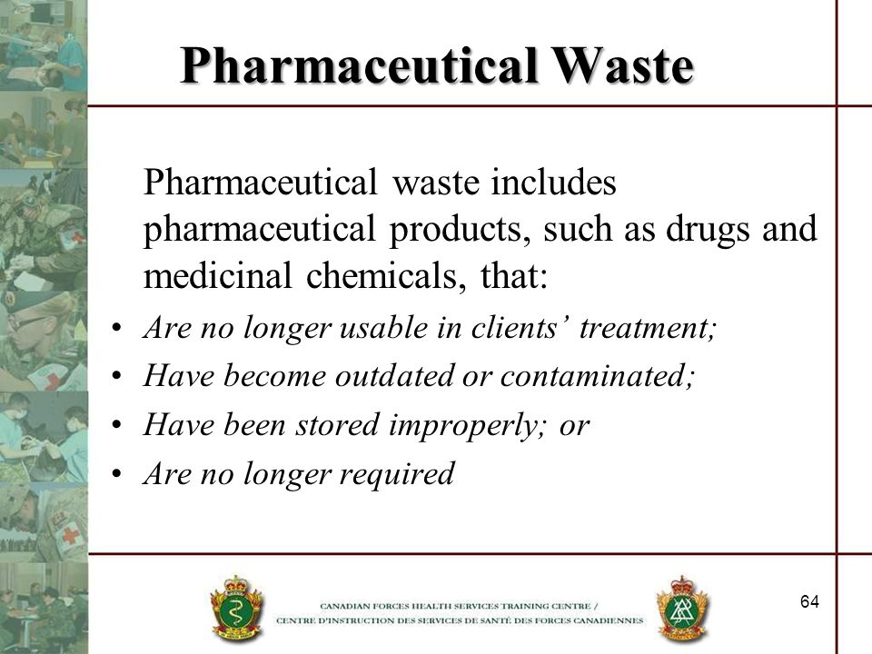 Pharmaceutical WastePharmaceutical waste includes pharmaceutical products, such as drugs and medicinal chemicals, that: