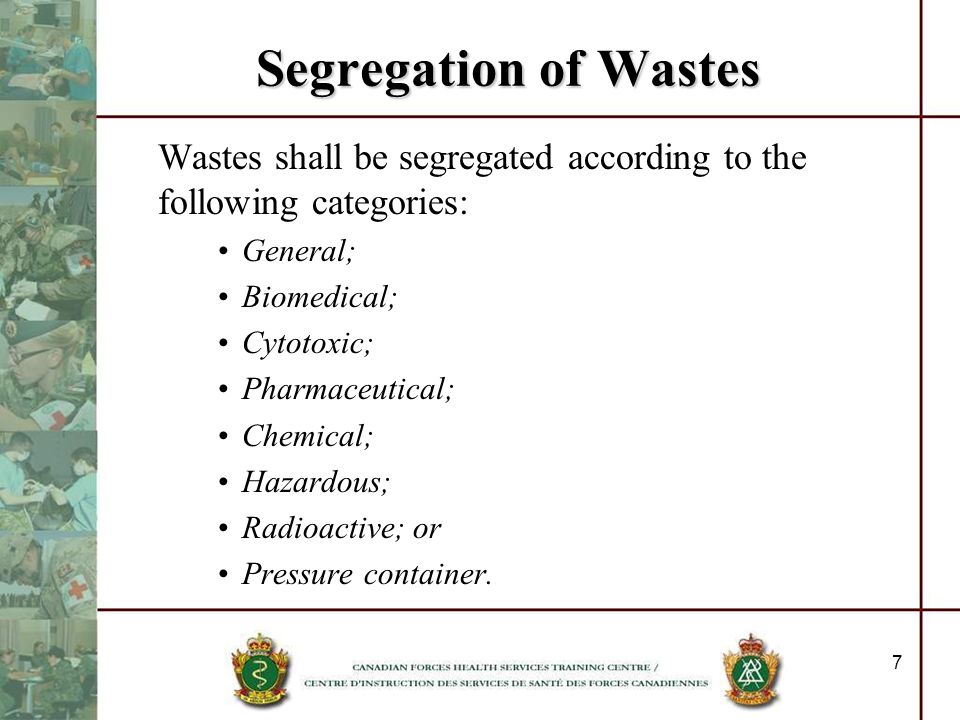 Segregation of WastesWastes shall be segregated according to the following categories: General; Biomedical;
