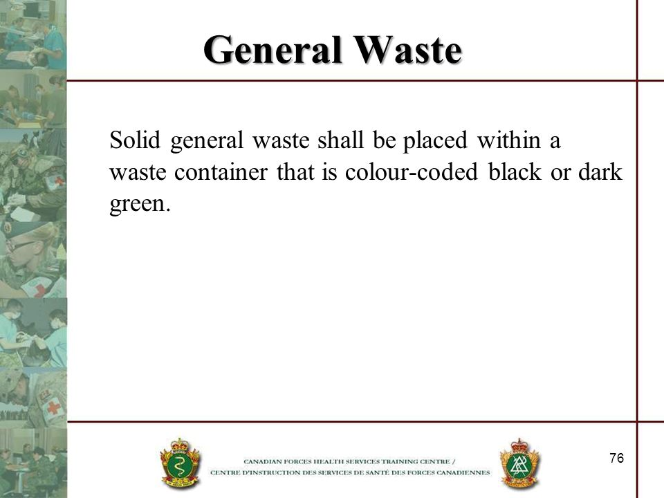 General WasteSolid general waste shall be placed within a waste container that is colour-coded black or dark green.