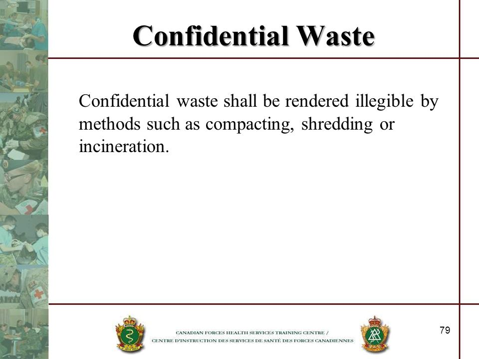 Confidential WasteConfidential waste shall be rendered illegible by methods such as compacting, shredding or incineration.