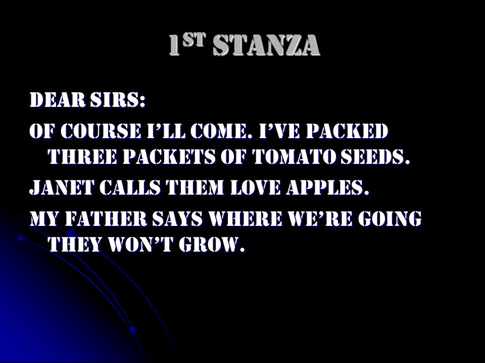 1st Stanza Dear Sirs: Of course I'll come. I've packed three packets of tomato seeds. Janet calls them love apples.