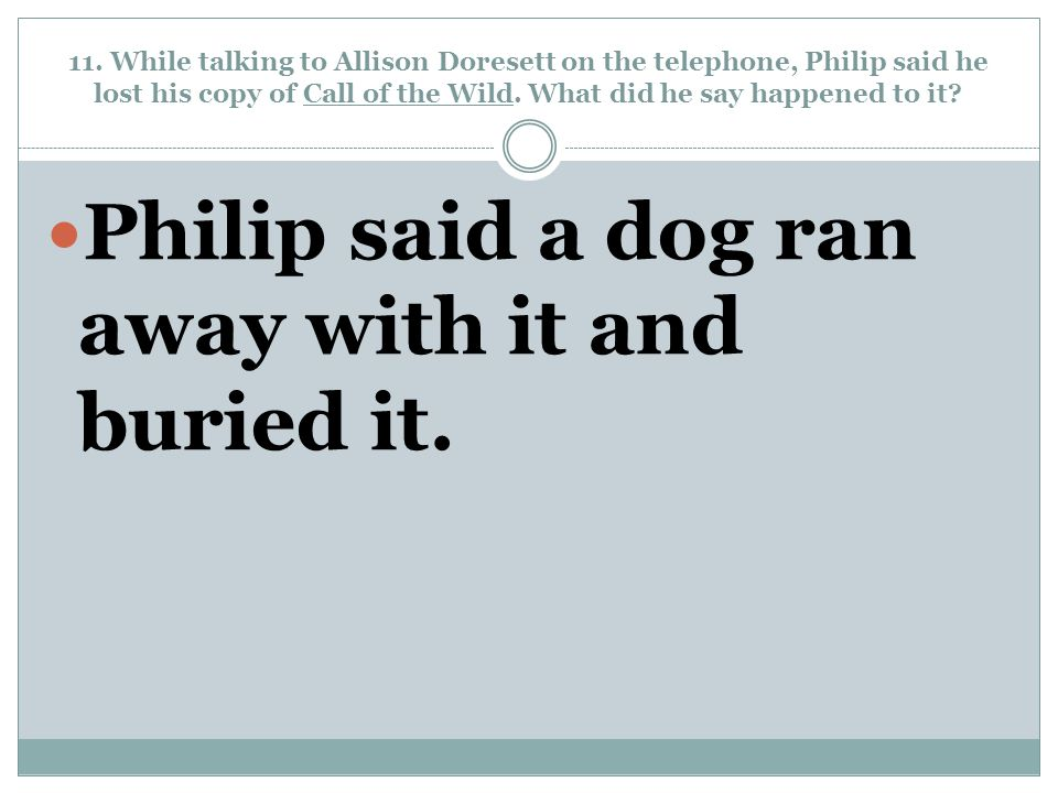 Philip said a dog ran away with it and buried it.