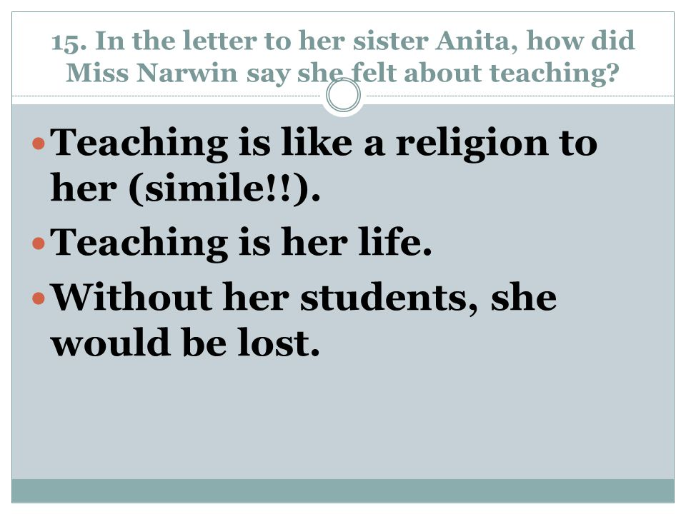 Teaching is like a religion to her (simile!!). Teaching is her life.