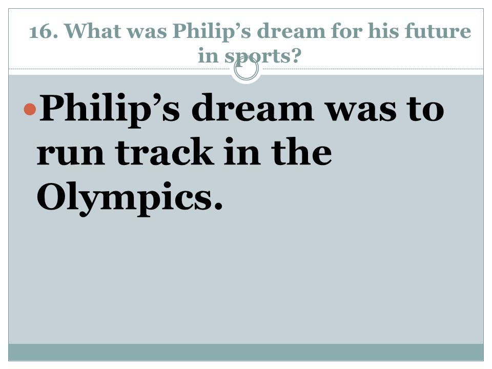16. What was Philip's dream for his future in sports