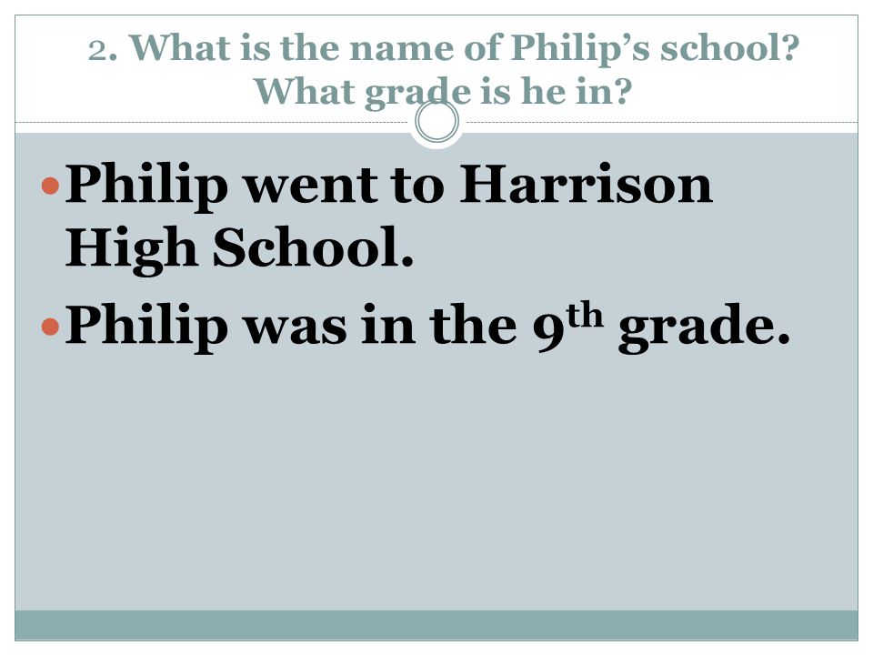 2. What is the name of Philip's school What grade is he in