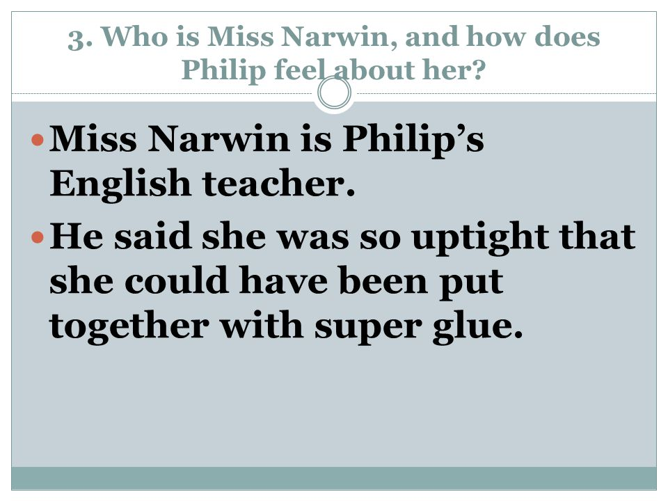3. Who is Miss Narwin, and how does Philip feel about her