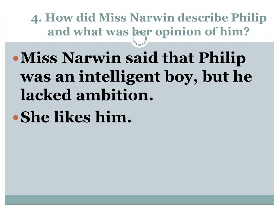 4. How did Miss Narwin describe Philip and what was her opinion of him